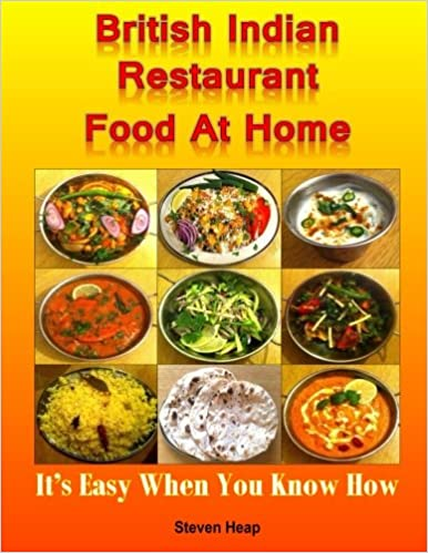 British indian restaurant food at home its easy when you know how british indian restaurant food at home its easy when you know how steven heap 9781523346417 amazon books forumfinder Images