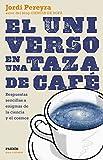 El universo en una taza de café: Respuestas sencillas a enigmas de la ciencia y el cosmos (Spanish Edition)