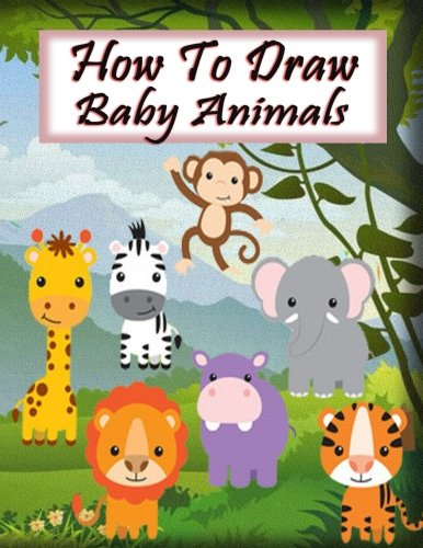 How To Draw Baby Animals Learn To Draw Step By Step Learn To