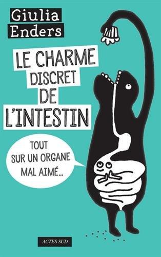 Le charme discret de l'intestin : Tout sur un organe mal aimé [ Gut : The Inside Story of Our Body's Most Underrated Organ] (French Edition) PDF