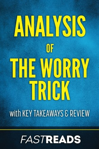Analysis of The Worry Trick: with Key Takeaways & Review
