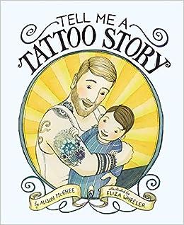 Tell Me A Tattoo Story Alison McGhee Eliza Wheeler 9781452119373 Amazon Books