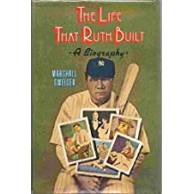 The Life That Ruth Built: A Biography