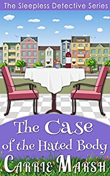 The Case of The Hated Body (The Sleepless Detective Series) by [Marsh, Carrie]