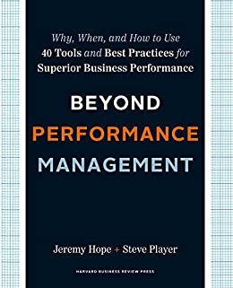 Beyond Performance Management: Why, When, and How to Use 40 Tools and Best Practices for Superior Business Performance by [Hope, Jeremy, Player, Steve]