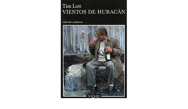 Vientos de huracan (Andanzas) (Spanish Edition): Tim Lott, Javier Calvo: 9788483102664: Amazon.com: Books