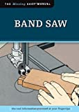Band Saw - Band Saw (Missing Shop Manual): The Tool Information You Need at Your Fingertips