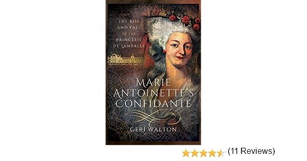 Marie Antoinettes Confidante: The Rise and Fall of the Princesse de Lamballe (English Edition) eBook: Walton, Geri: Amazon.es: Tienda Kindle