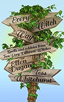 Every Witch Way: Spells and Advice from Two Very Different Witches by [Dugan, Ellen, Whitehurst, Tess]