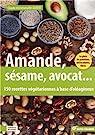 Amande, avocat, sésame... : 150 recettes végétariennes à base d'oléagineux par Aubert