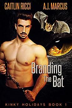 Branding the Bat (Kinky Holidays Book 1) by [Ricci, Caitlin, Marcus, A.J.]