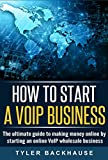 img - for How to Start a VoIP Wholesale Business: The ultimate Guide to Starting a Profitable VoIP Wholesale Business book / textbook / text book
