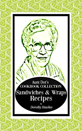 Aunt Dot's Cookbook Collection of Sandwiches & Wraps Recipes: Southern Comfort Food Series by Dorothy Hawkes