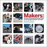 Makers - All Kinds of People Making Amazing Things in Their Backyard, Basement or Garage, Parks, Bob, 0596101880