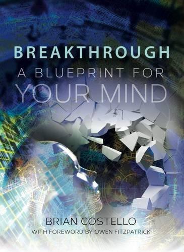 Breakthrough a blueprint for your mind amazon brian breakthrough a blueprint for your mind amazon brian costello 9781908127242 books malvernweather Gallery