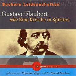 Gustave Flaubert oder Eine Kirsche in Spiritus (Suchers Leidenschaften)