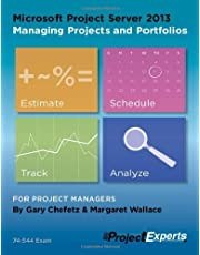 Microsoft Project Server 2013 Managing Projects and Portfolios: Written by Gary Chefetz, 2013 Edition, Publisher: msProjectExperts [Paperback]