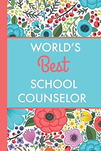 Read Online World's Best School Counselor (6x9 Journal): Bright Flowers, Lightly Lined, 120 Pages, Perfect for Notes, Journaling, Mother's Day and Christmas Gifts PDF
