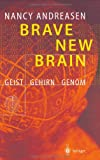 Brave New Brain: Geist - Gehirn - Genom (German Edition), Nancy C. Andreasen, 3540428410