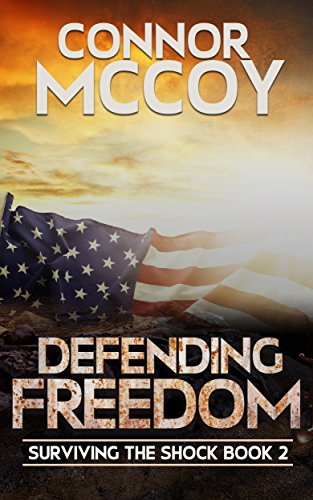 Defending Freedom: An EMP Survival Story (Surviving The Shock Book 2) by [Mccoy, Connor]
