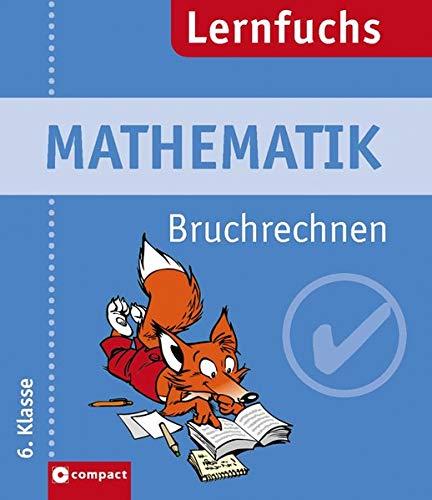 Mathematik. Bruchrechnen 6. Klasse: Endlich wieder gute Noten (Compact Lernfuchs)