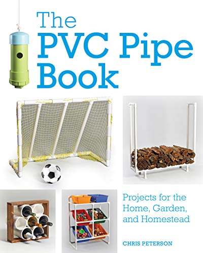 (The PVC Pipe Book: Projects for the Home, Garden, and Homestead )