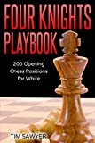 Four Knights Playbook: 200 Opening Chess Positions For White (chess Opening Playbook)-Tim Sawyer