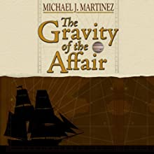 The Gravity of the Affair: Being an Account of Horatio Nelson's First Command Upon the Sea and Stars Audiobook by Michael J. Martinez Narrated by Bernard Setaro Clark