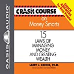 Crash Course on Money Smarts: 15 Laws of Managing Money and Creating Wealth | Larry J. Koenig