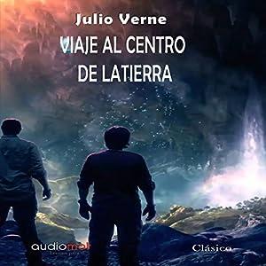 Viaje al centro de la tierra [Journey to the Center of the Earth] Audiobook