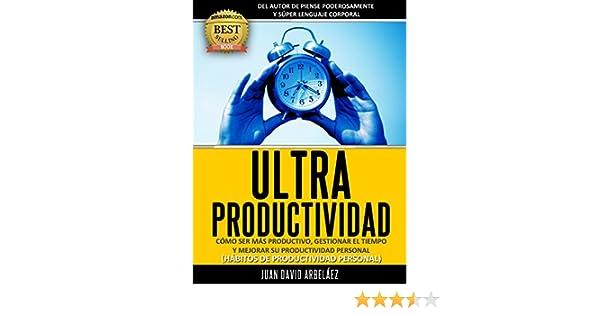 Amazon.com: Ultraproductividad : Cómo Ser Más Productivo, Administrar El Tiempo y Mejorar Su Productividad (Deje de postergar y procrastinar): Hábitos De ...