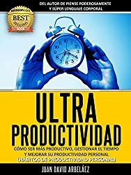 Ultraproductividad : Cómo Ser Más Productivo, Administrar El Tiempo y Mejorar Su Productividad (Deje de postergar y procrastinar): Hábitos De Productividad ... del tiempo (PNL YA nº 4) (Spanish Edition)