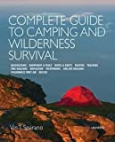 Complete Guide to Camping and Wilderness Survival: Backpacking. Ropes and Knots. Boating. Animal Tracking. Fire Building. Navigation. Pathfinding. Campfire Recipes. Rescue. Wilderness