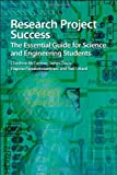 Research Project Success : The Essential Guide for Science and Engineering Students, McCormac, Cliodhna and Davis, James, 1849733821