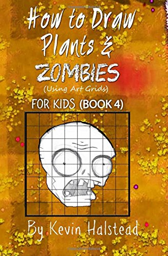 How to Draw Plants and Zombies for Kids (Book 4): How to Draw Video Game Characters Step by Step (Drawing Video Game Characters) (Volume 4)