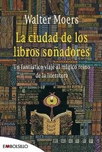 La ciudad de los libros soñadores: Un fantástico viaje al mágico reino de la literatura. par Moers