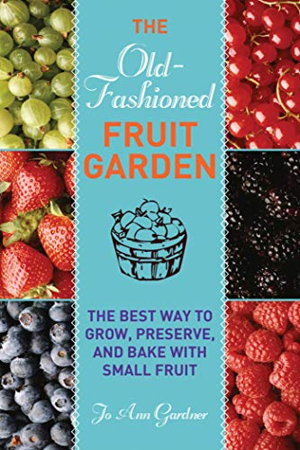 - Old-Fashioned Fruit Garden: The Best Way to Grow, Preserve, and Bake with Small Fruit