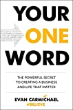 Your One Word: The Powerful Secret to Creating a Business and Life That Matter