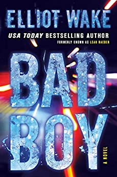 Bad Boy: A Novel by [Wake, Elliot]
