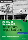 The Law of Tax-Exempt Healthcare Organizations, Thomas K. Hyatt and Bruce R. Hopkins, 1118532856
