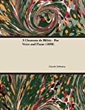 3 Chansons de Bilitis - For Voice and Piano (1898)
