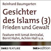 Frieden und Gewalt (Gesichter des Islams 3)   Reinhard Baumgarten
