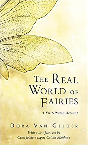 The Real World Of Fairies A First Person Account True Amazoncouk Dora Van Gelder Kunz 9780835607797 Books