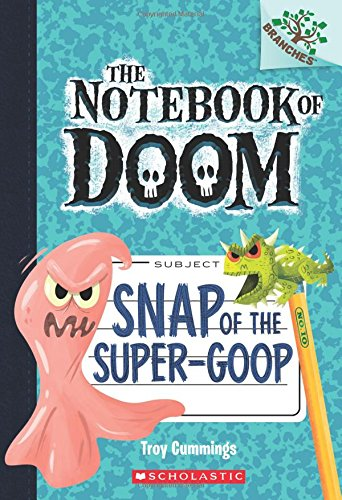 Snap of the Super-Goop: A Branches Book (The Notebook of Doom #10) (Notebook of Doom, The)