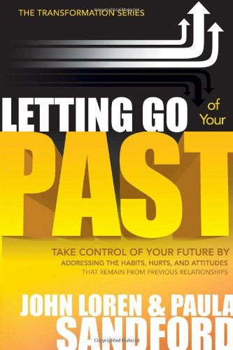 Letting Go Of Your Past: Take Control of Your Future by Addressing the Habits, Hurts, and Attitudes that Remain from Previous Relationships (The Transformation Series)