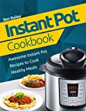 Instant Pot Cookbook: Awesome Instant Pot Recipes to Cook Healthy Meals