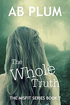 The Whole Truth: The MisFit Book 7 by [Plum, AB Plum]