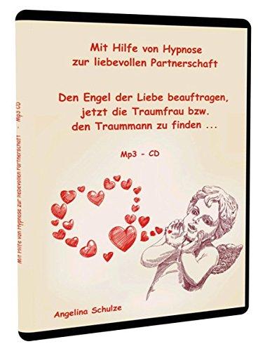 Mit Hilfe von Hypnose zur liebevollen Partnerschaft: Den Engel der Liebe beauftragen, jetzt die Traumfrau bzw. den Traummann zu finden ...