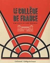 Le Collège de France. Cinq siècles de libre recherche par Antoine Compagnon