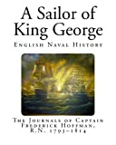 img - for A Sailor of King George: The Journals of Captain Frederick Hoffman, R.N. 1793 1814 book / textbook / text book